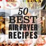 50 Best Air Fryer Recipes
